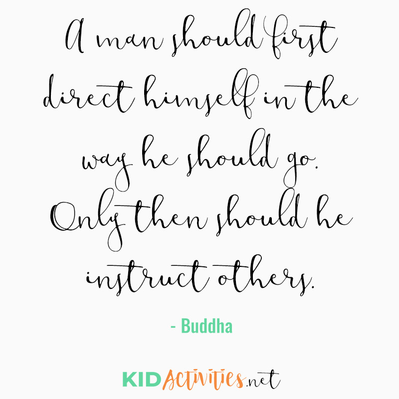Inspirational Quotes for Teachers (A man should first direct himself in the way he should go. Only then should he instruct others. - Buddha)
