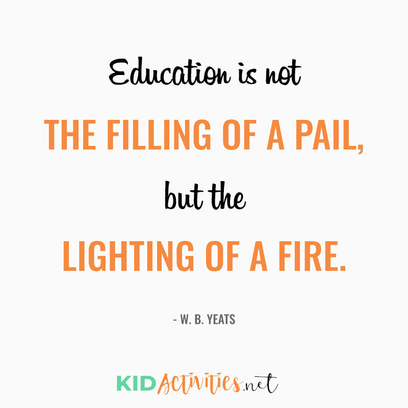 Inspirational Quotes for Teachers (Education is not the filling of a pail, but the lighting of a fire.  - W. B. Yeats)