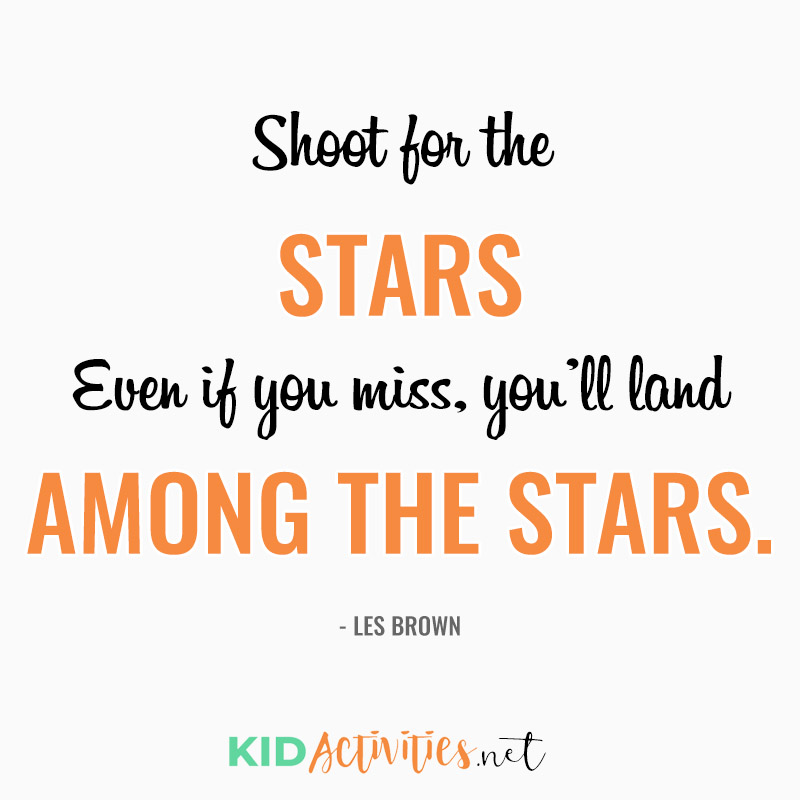 Inspirational Quotes for Teachers (Shoot for the stars. Even if you miss, you'll land among the stars. ~Les Brown)