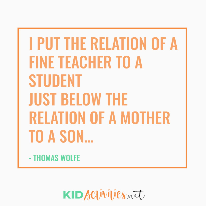 Inspirational Quotes for Teachers (I put the relation of a fine teacher to a student just below the relation of a mother to a son... - Thomas Wolfe)