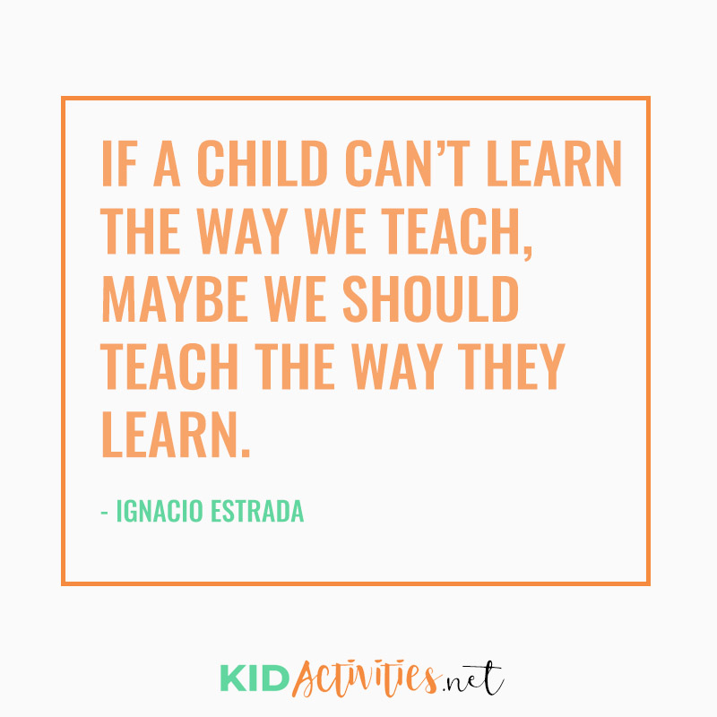 Inspirational Quotes for Teachers (If a child can't learn the way we teach, Maybe we should teach the way they learn. - Ignacio Estrada)