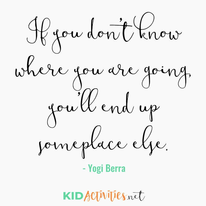 Inspirational Quotes for Teachers (If you don't know where you are going, you'll end up someplace else. ~Yogi Berra)
