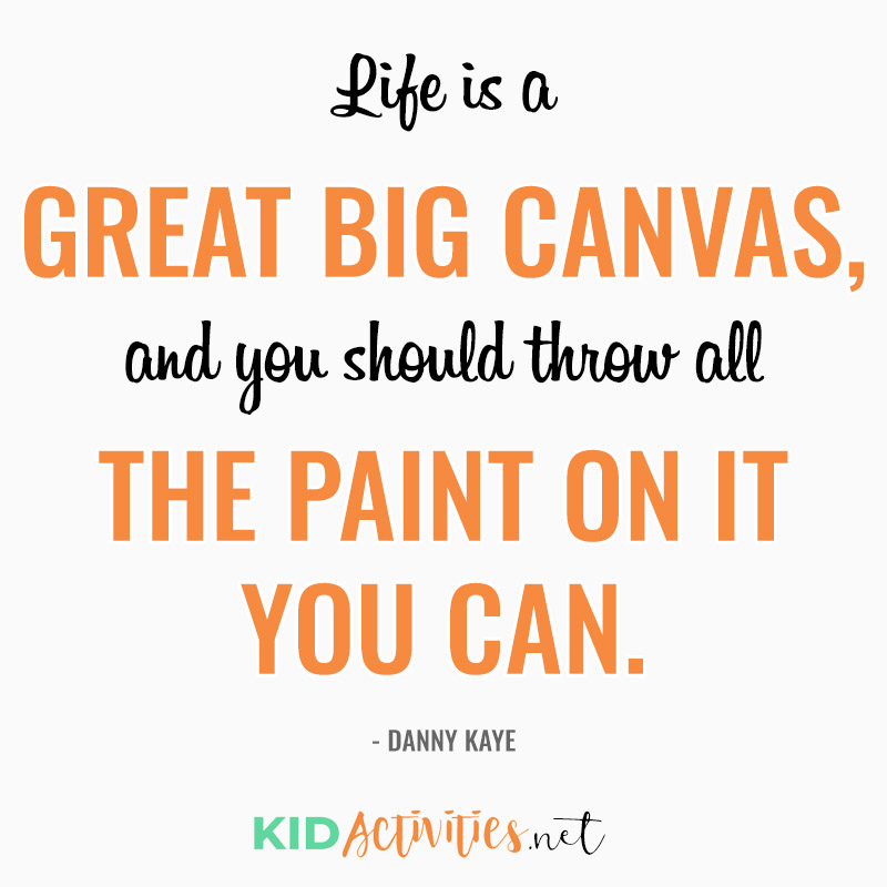 Inspirational Quotes for Teachers (Life is a great big canvas, and you should throw all the paint on it you can. - Danny Kaye)