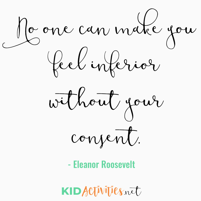 Inspirational Quotes for Teachers (No one can make you feel inferior without your consent. - Eleanor Roosevelt)