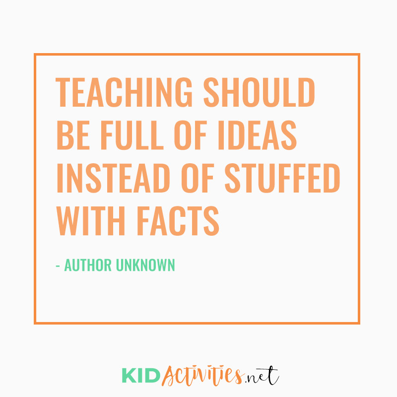 Inspirational Quotes for Teachers (Teaching should be full of ideas instead of stuffed with facts. - Author Unknown)
