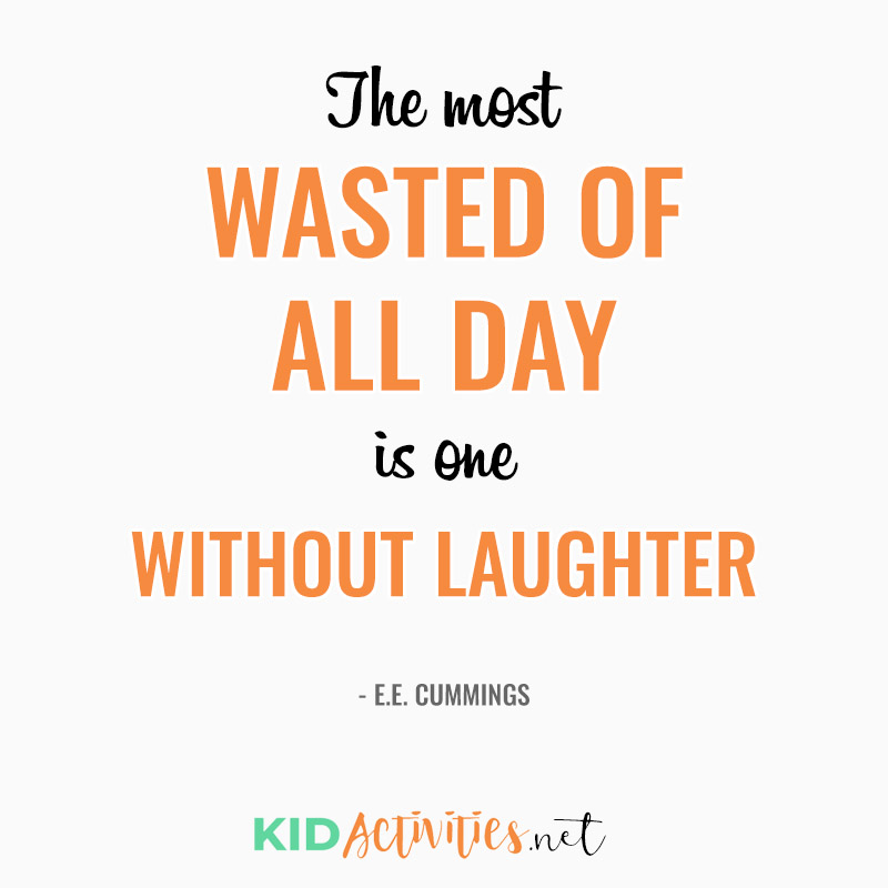 Inspirational Quotes for Teachers (The most wasted of all days is one without laughter. - E.E. Cummings)