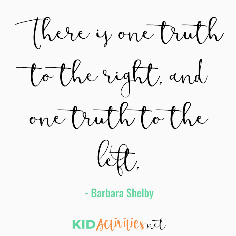 Inspirational Quotes for Teachers (There is one truth to the right, and one truth to the left, The truest truth lies somewhere in the middle. - Barbara Shelby