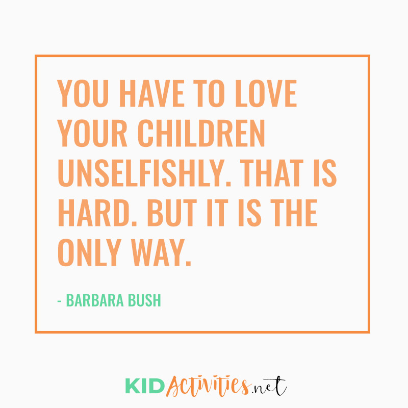Inspirational Quotes for Teachers (You have to love your children unselfishly. That is hard. But it is the only way. - Barbara Bush)