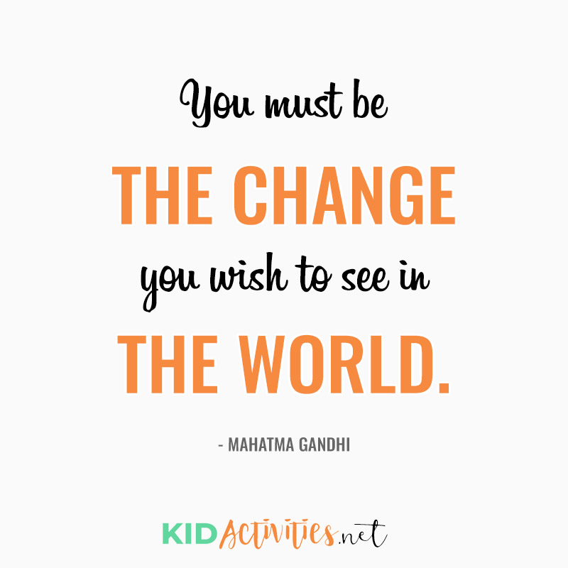 Inspirational Quotes for Teachers (You must be the change you wish to see in the world. - Mahatma Gandhi