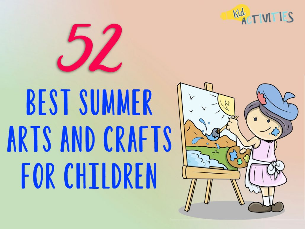 52 Best Summer Arts And Crafts For Children Warm Weather Activities Kids