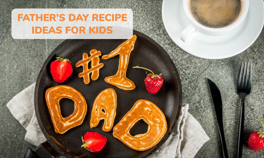 A collection of Father's Day recipe ideas for kids.