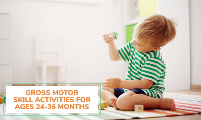 A collection of activities to help develop gross motor skills in toddlers 24 to 36 months old.
