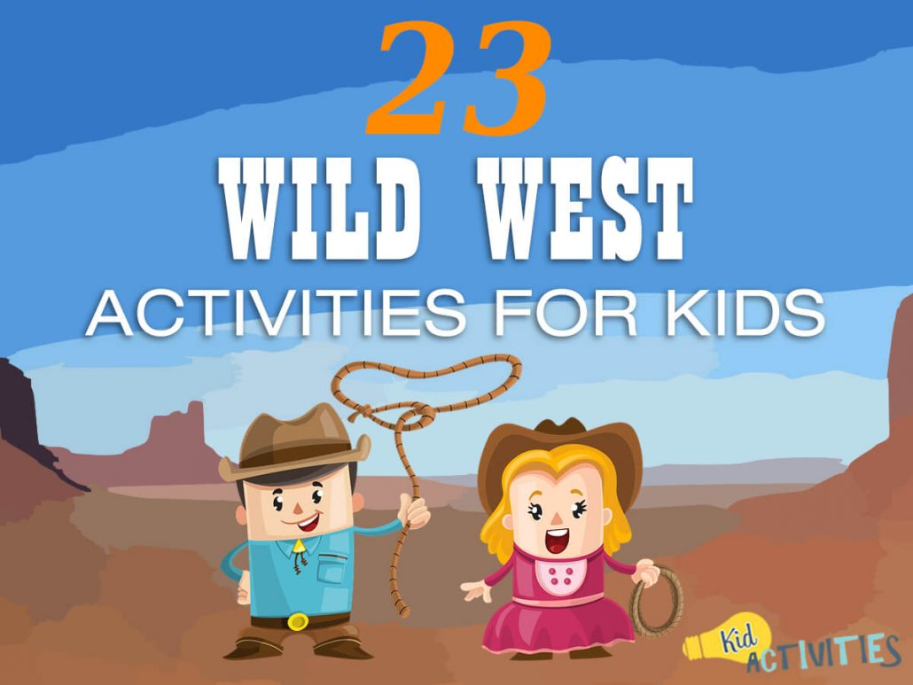23 Fun Wild West Activities for Kids [Western Themed Party Ideas]