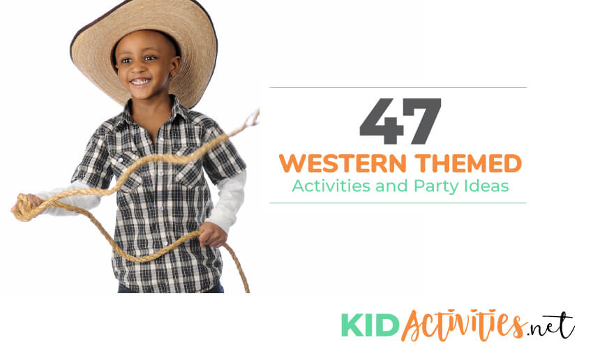 A picture of a young boy wearing cowboy clothing and hat with a lasso rope. Text reads 47 western themed activities and games for kids.