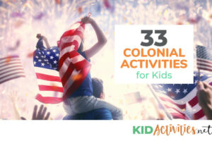 A picture of a kid sitting on somebodies shoulder holding an American flag behind their back and lots of fireworks going off in front of them lighting up the sky. Text reads 33 colonial activities for kids.