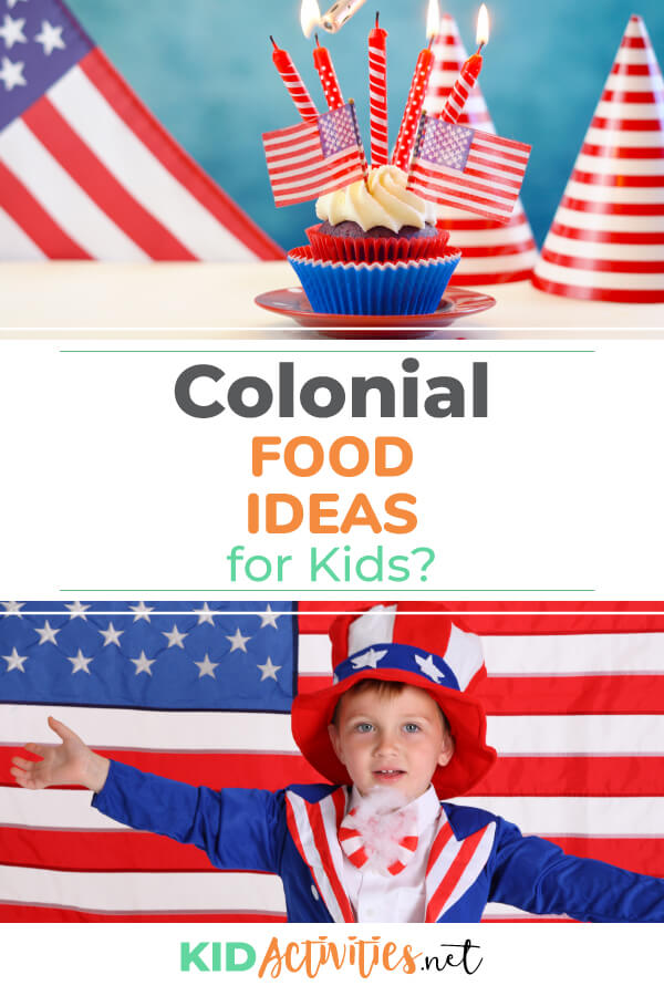 Two images, one of a cupcake with red white and blue decorations in and around the cupcake. A second picture of a kid dressed as Uncle Sam in front of an American flag. Text reads colonial food ideas.