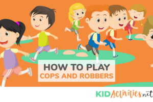 Instructions on how to play the game cops and robbers for kids.