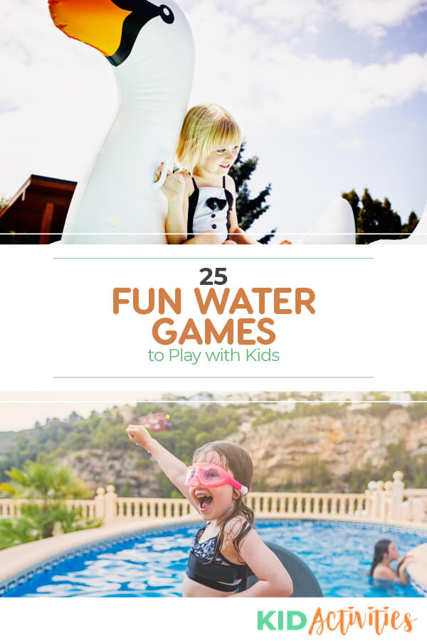 Two images one with a girl floating on a goose raft in the pool and another with a girl standing poolside appearing to have fun. Text reads 25 fun water games to play with kids.