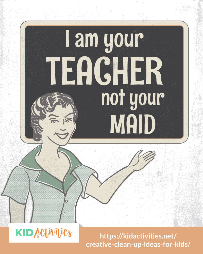 I am your teacher, not your maid sign for the classroom.